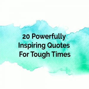 20 Powerfully Inspiring Quotes For Tough Times To Encourage You
