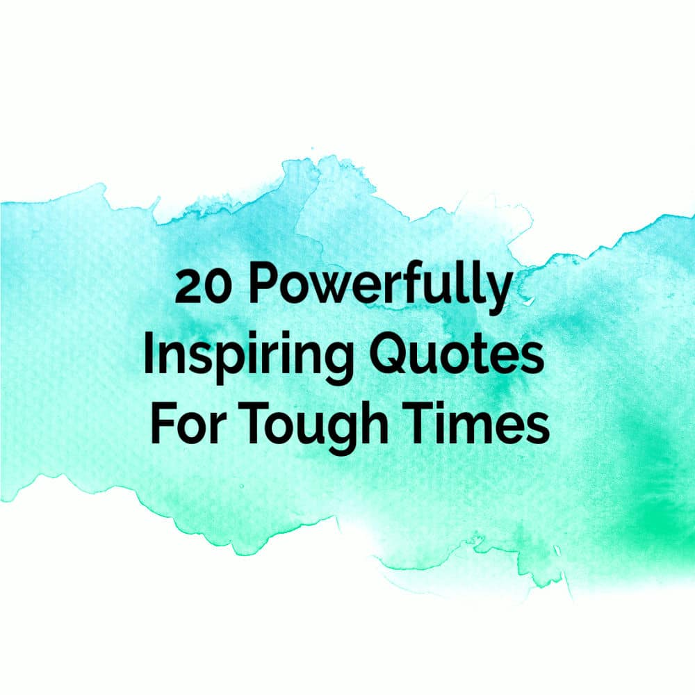 Inspirational Quotes Motivation: 20 Powerfully Inspiring Quotes For Tough Times To
