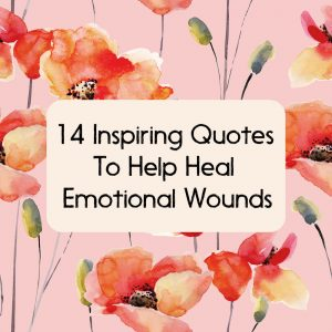 14 inspiring quotes to help heal emotional wounds