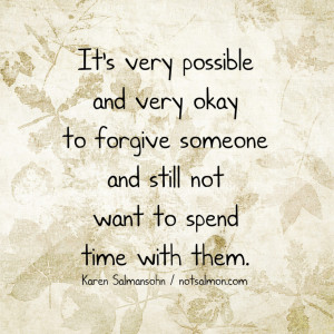 forgive someone and not want to spend time with them