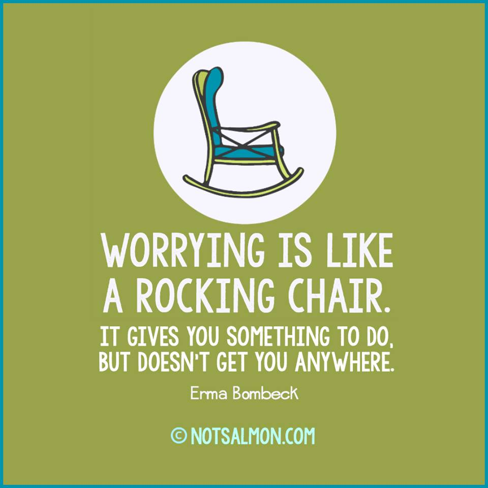 worrying is like a rocking chair. stop thinking so much.