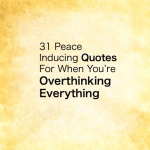 Over Thinking Everything 31 Peace Inducing Quotes