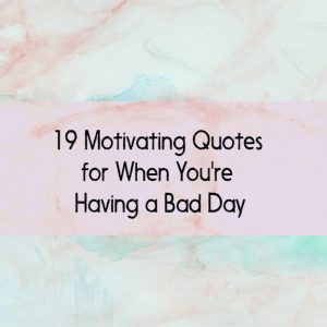 Having A Bad Day 19 Motivating Quotes And Sayings