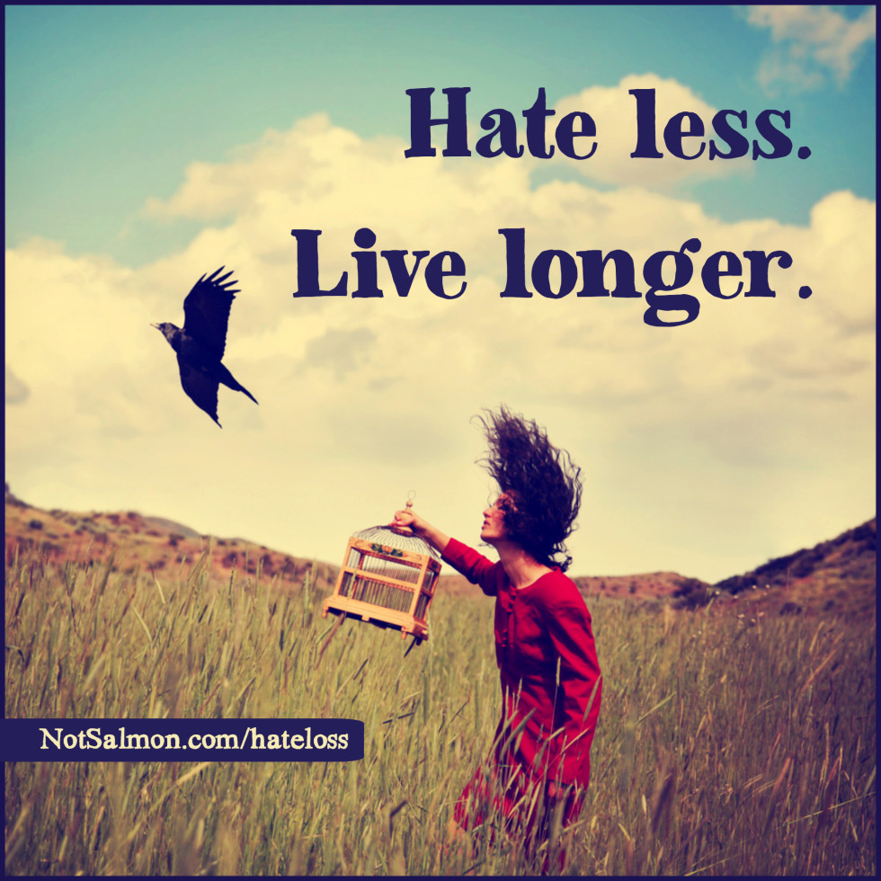 quote hate less live longer