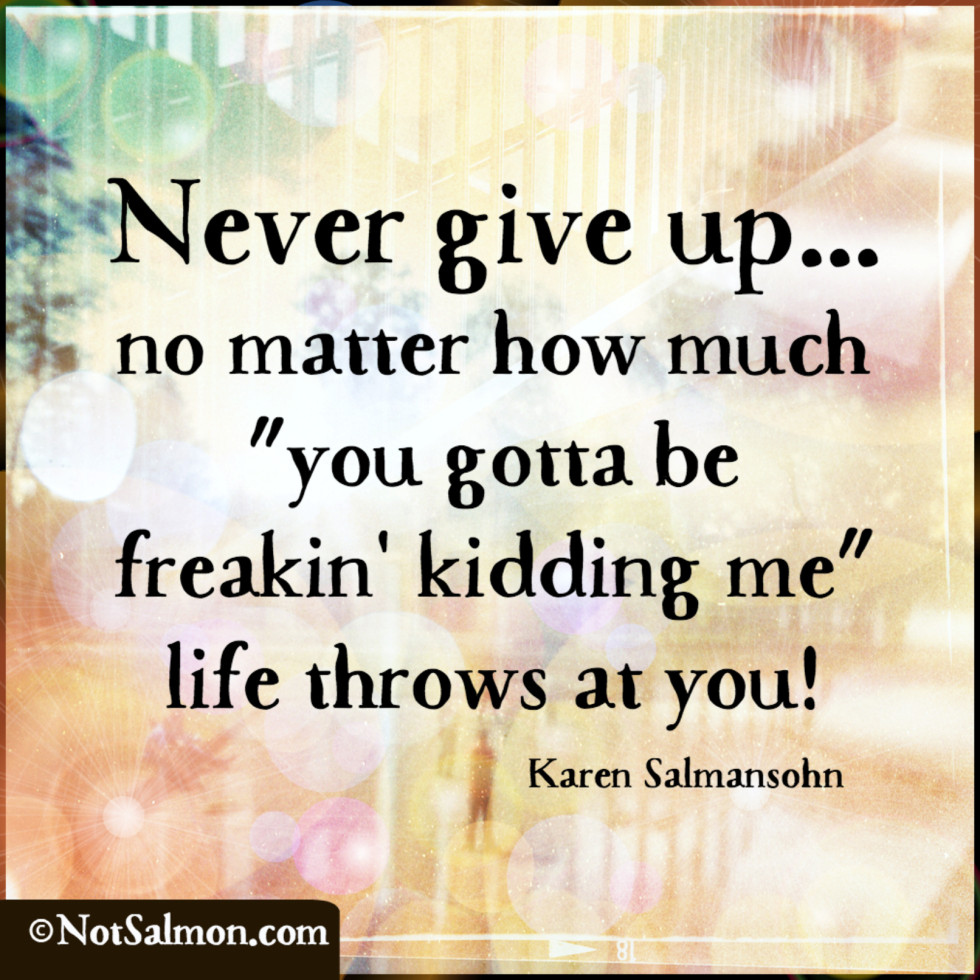 Never Give Up On Life Quotes 19 Motivating Quotes For When You're Having A Bad Day  Karen