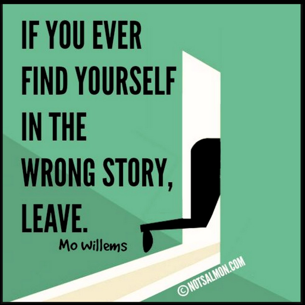 quotes about moving on and leaving a story if it's wrong for you