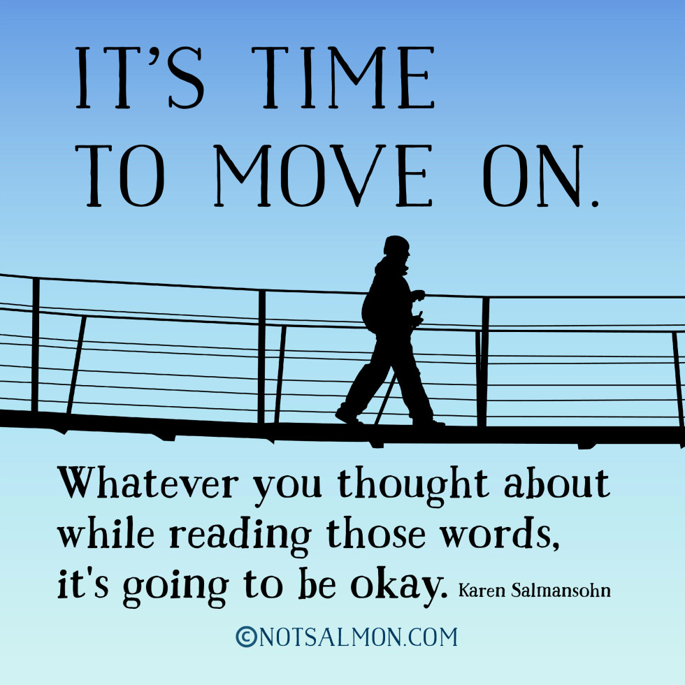 Time To Move On Quotes 14 Quotes About Moving On  Karen Salmansohn