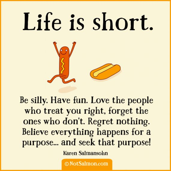 Life Is Short Be Silly Have Fun Notsalmon
