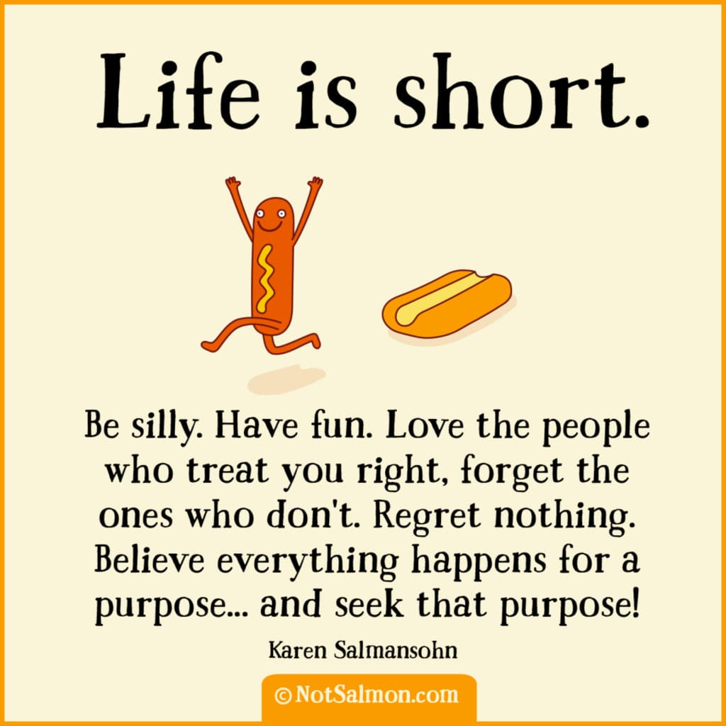 Short Popular Quotes About Life: Life Is Short. Be Silly. Have Fun.