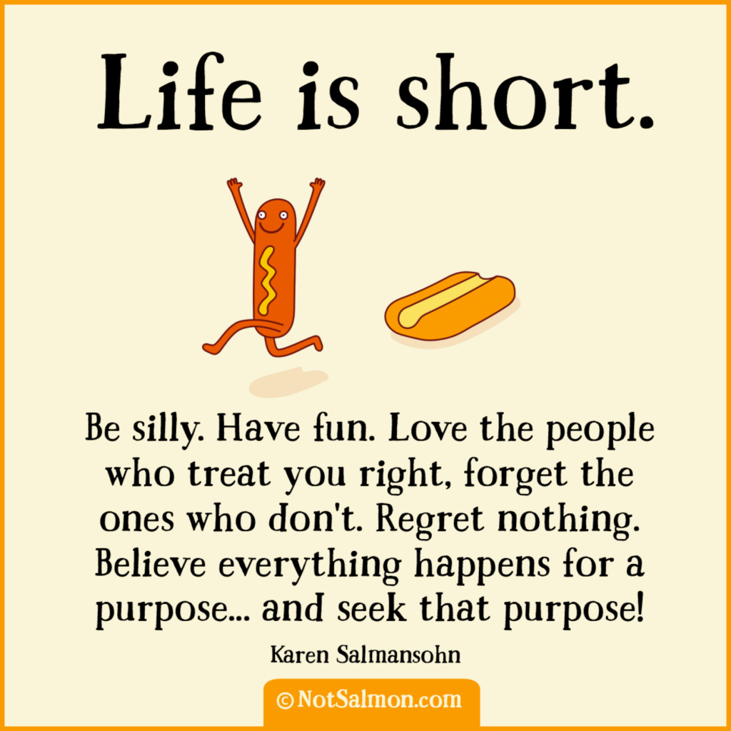 Short Quotes Life: Life Is Short. Be Silly. Have Fun.