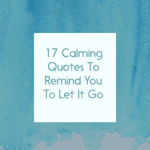 17 Calming Quotes To Remind You To Let It Go And Move On