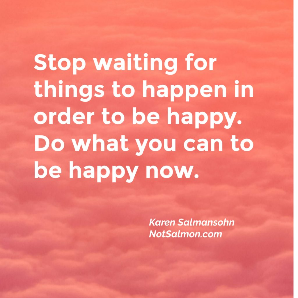Quote Remind You To Let It Go be happy now karen salmansohn