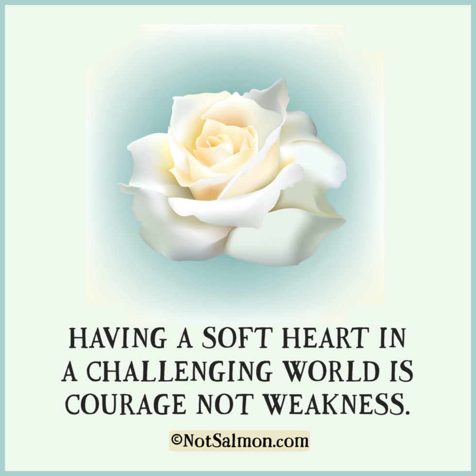 QUOTE soft heart courage weakness