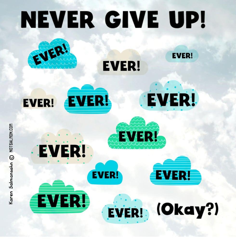 never ever give up karen salmansohn quote