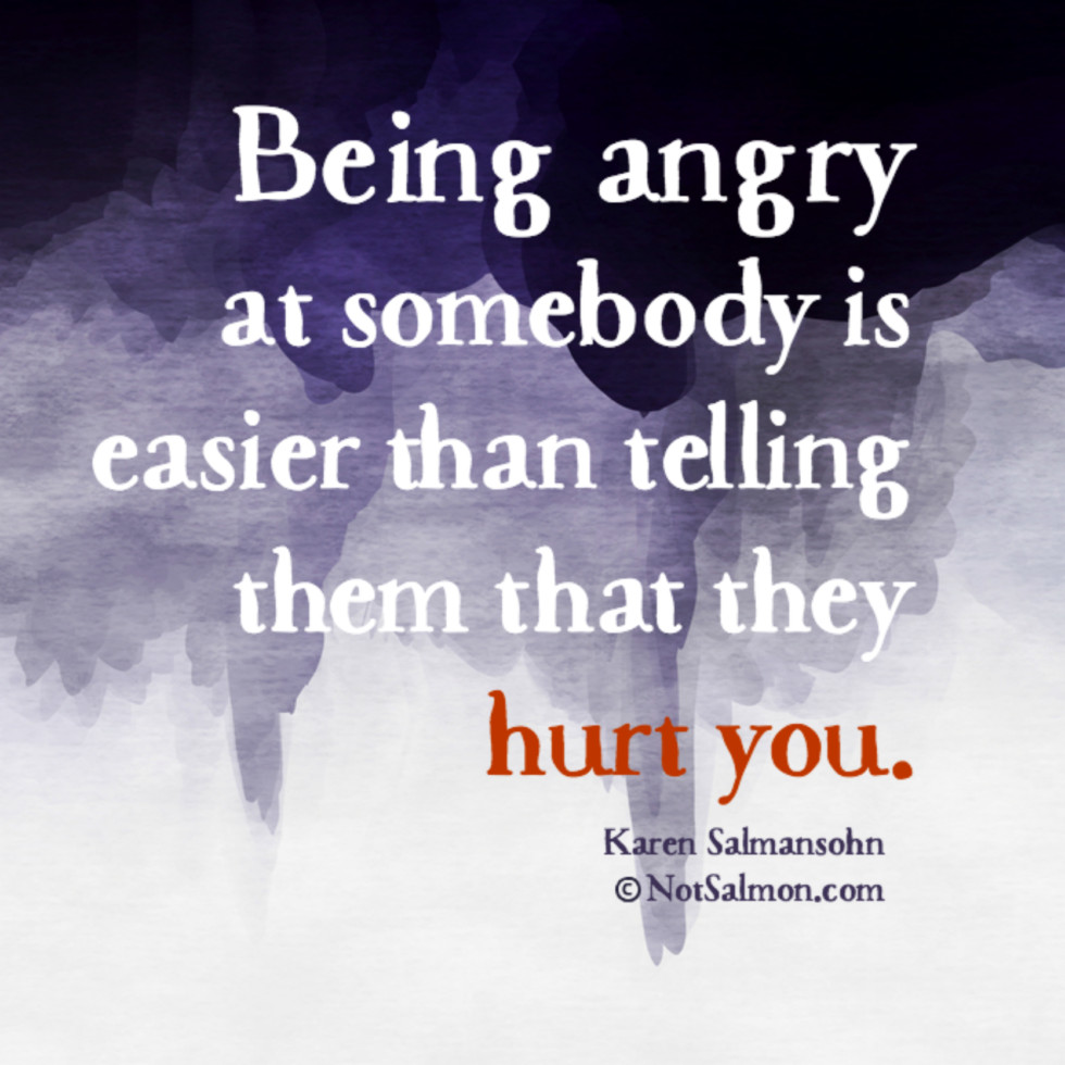 Quotes About Hurt Being Angry At Somebody Is Easier Than Telling Them They Hurt You.