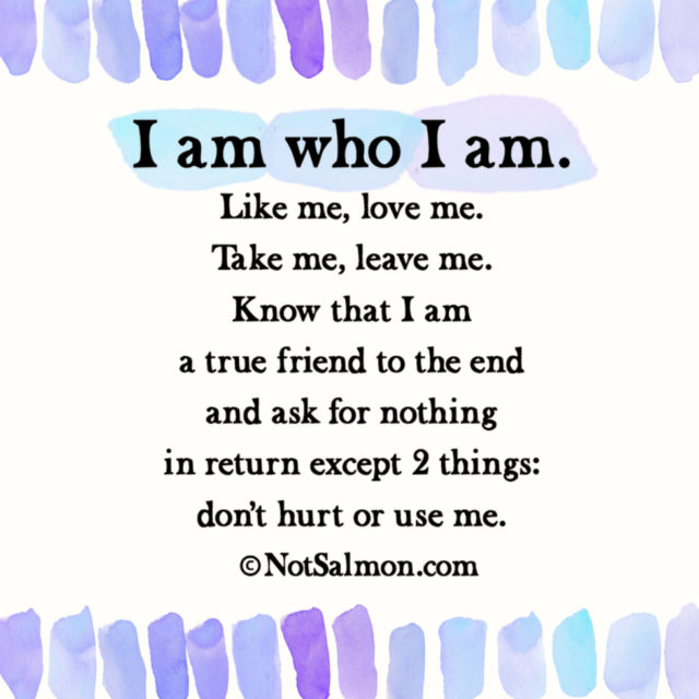 I am who I am - Like me, love me, take me, leave me