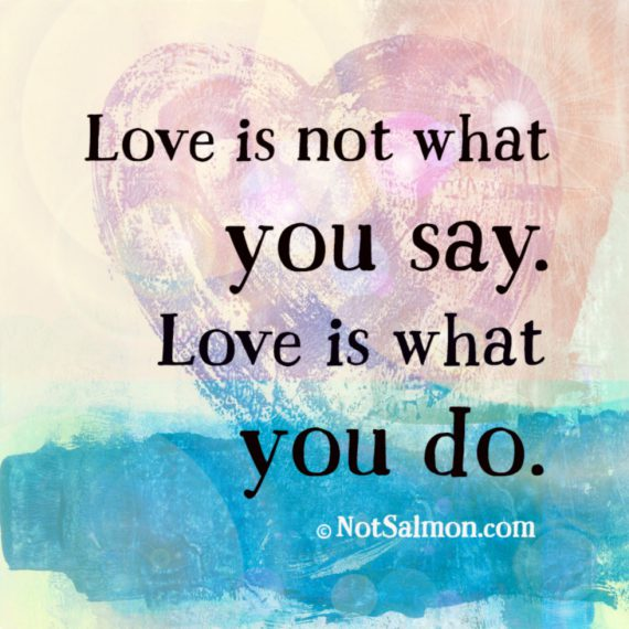 Love Is Not What You Say Love Is What You Do