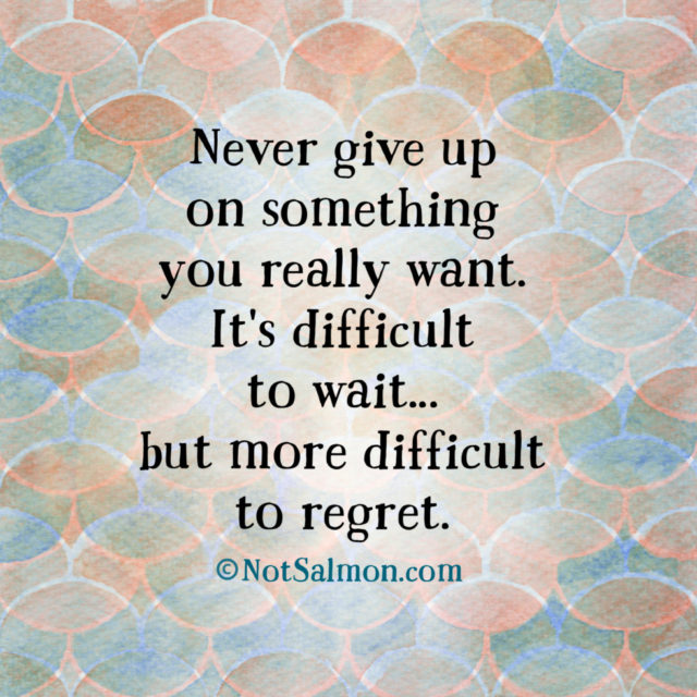 quote never give up regret wait
