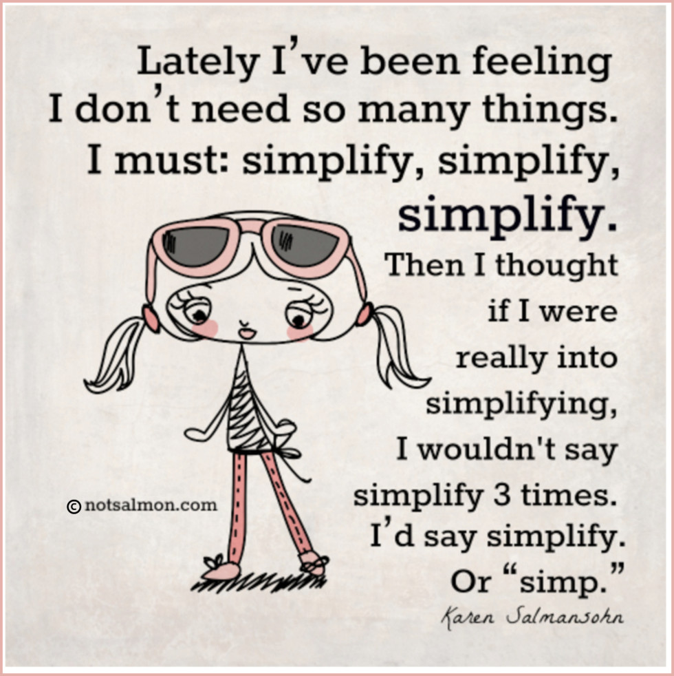 Simplify Life Quotes Why Having Less Stuff Brings More Happiness  Karen Salmansohn