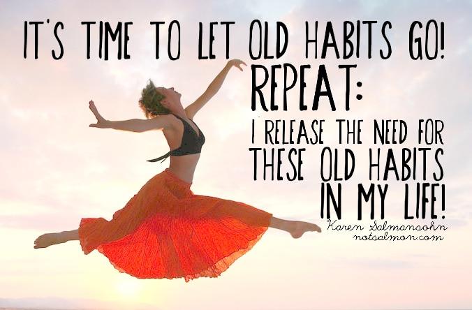 let old habits go