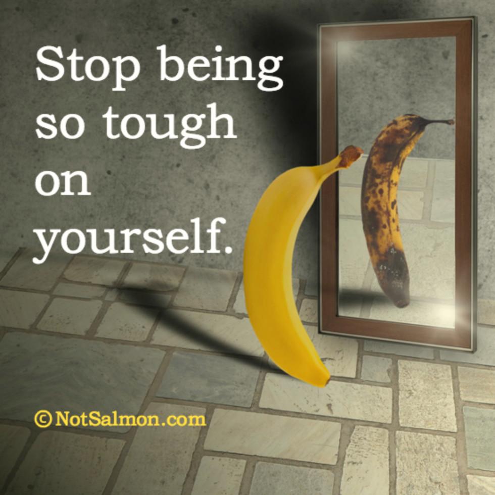 Stop being so tough on yourself karen salmansohn for Mirror yourself