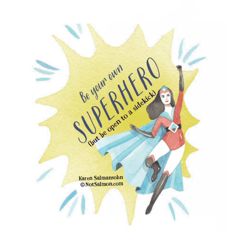 be your own superhero but be open to a sidekick salmansohn