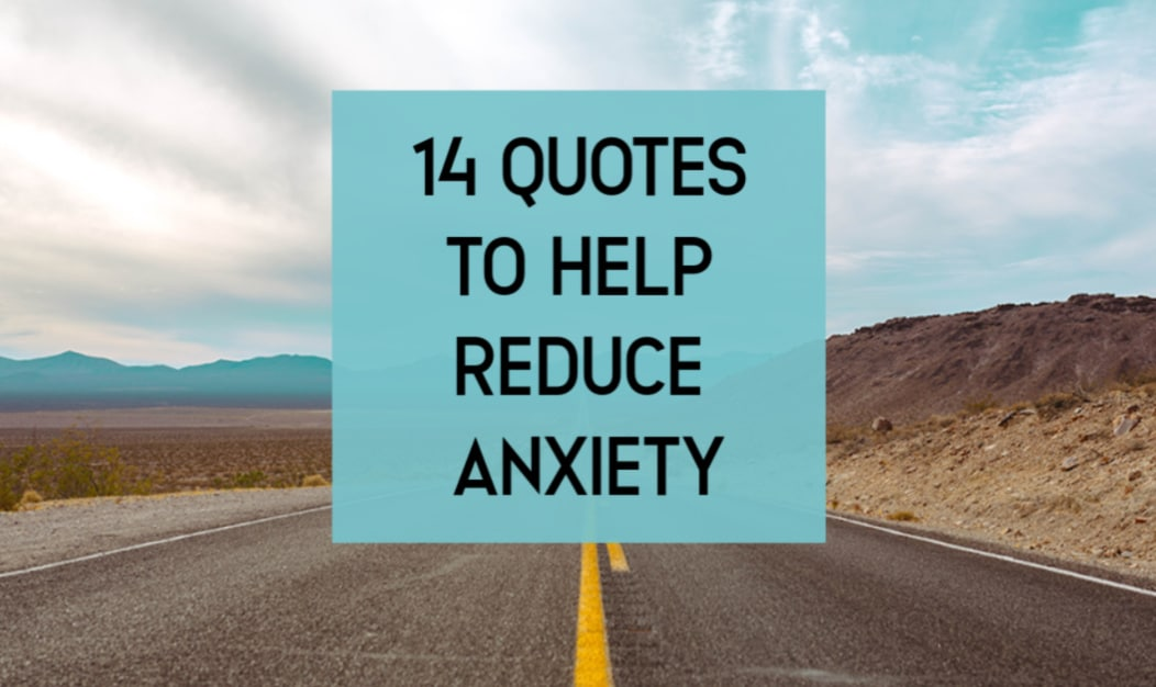 Quotes To Help With Anxiety | 14 Quotes To Help Reduce Anxiety And Overwhelm
