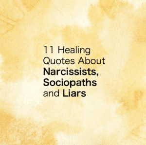 11 Healing Quotes About Narcissists, Sociopaths & Liars