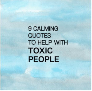 9 Calming Quotes To Help With Toxic People