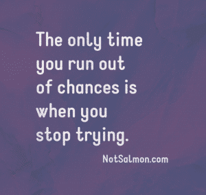 run out of chances stop trying