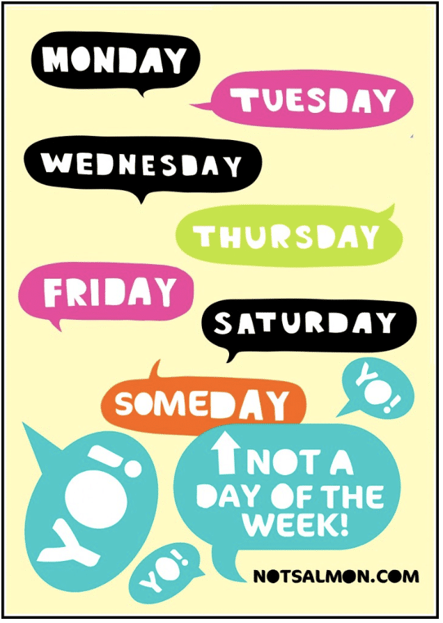 some day is not a day of the week funny quote
