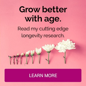 Grow better with age. Read my cutting edge longevity research.