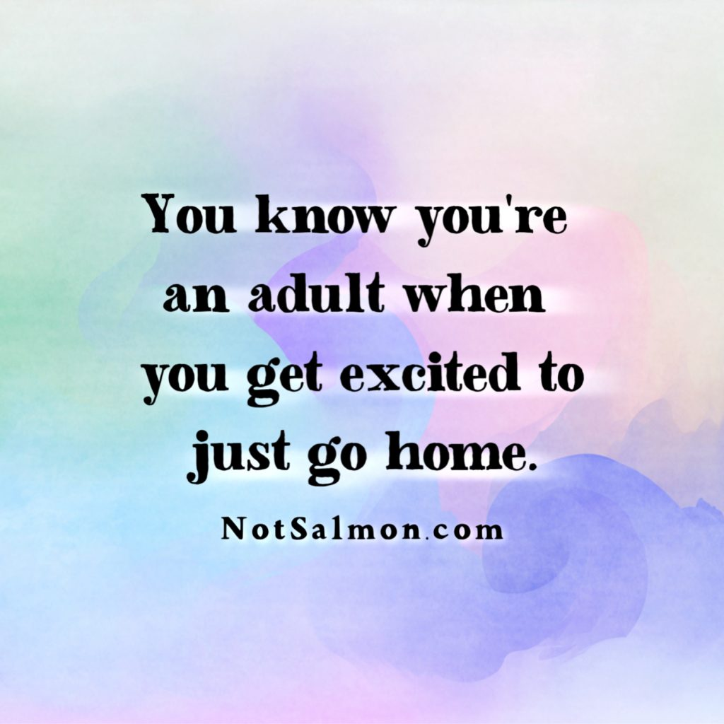 adult excited go home humorous quote about life