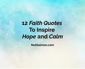 Image of: Keep Pin It On Pinterest Notsalmon 12 Faith Quotes To Inspire Hope And Calm Karen Salmansohn