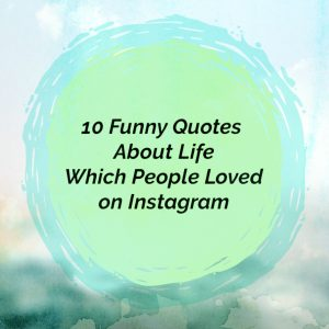 10 Funny Quotes About Life Which People Loved on Instagram