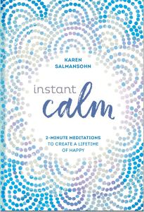Instant Calm simple 2 minute meditations by Karen Salmansohn
