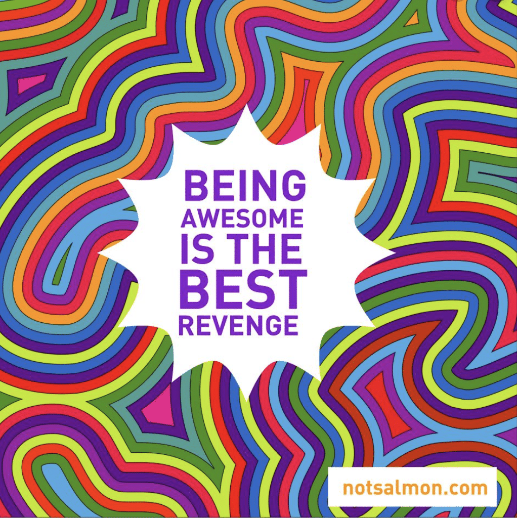 Being awesome is the best revenge