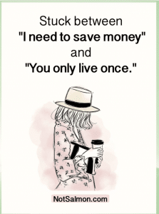 stuck between i need to save money and you only live once notsalmon.com