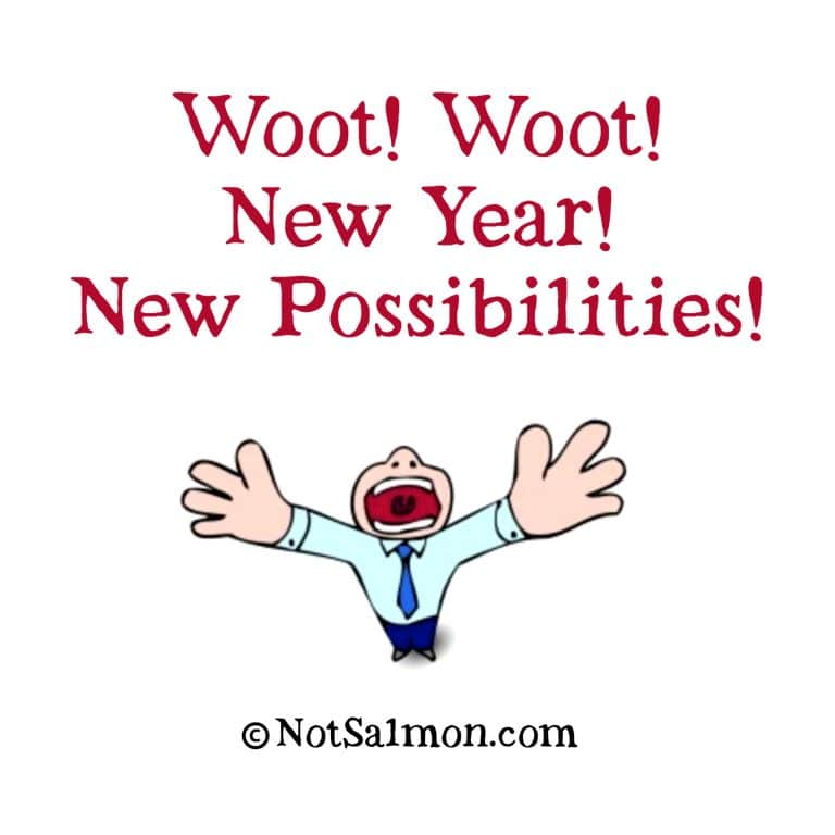 Woot! Woot! New year! New possibilities!