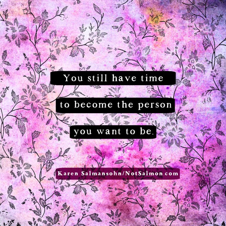 you still have time to become you