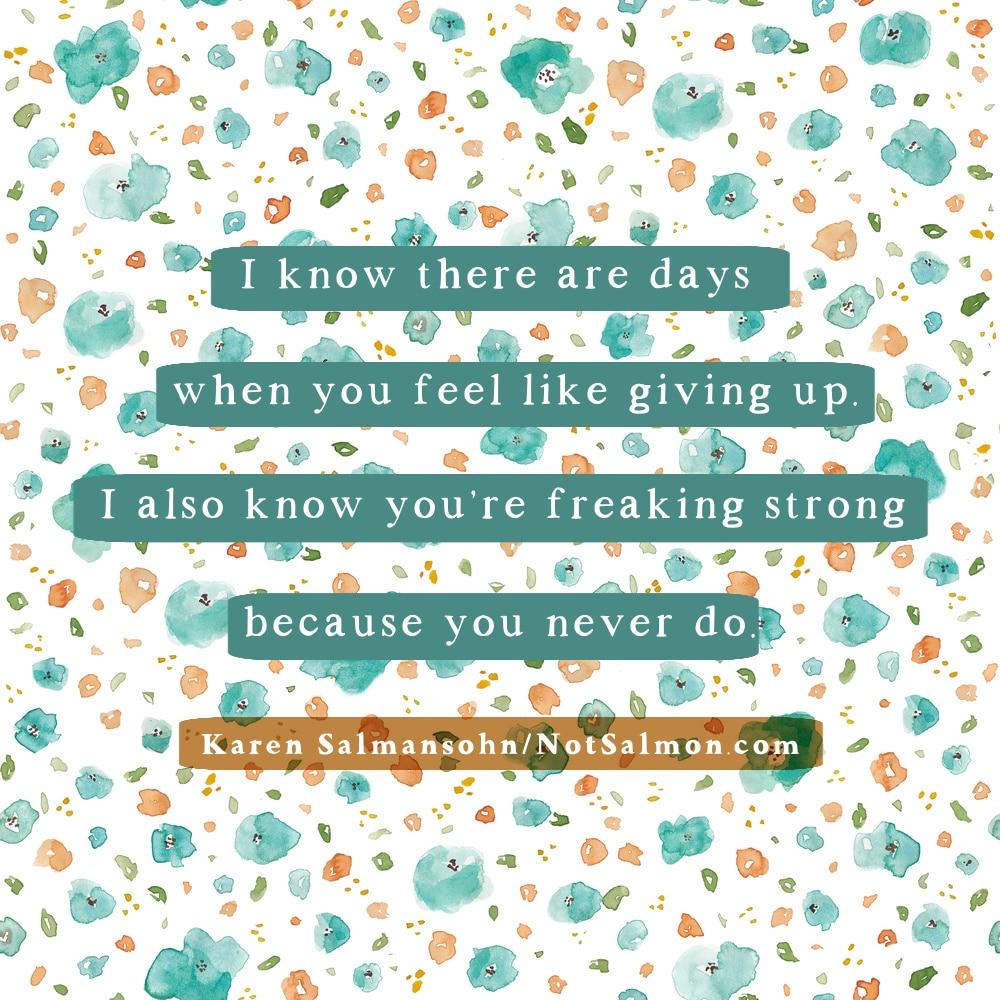 If you feel like giving up quote karen salmansohn