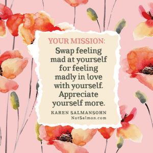 mad at yourself madly in love with yourself quote karen salmansohn