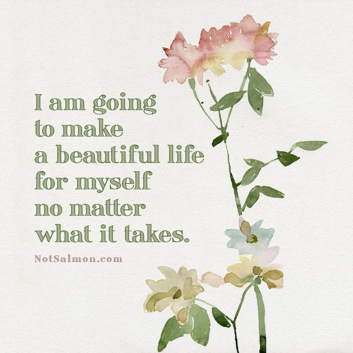 make a beautiful like for myself no matter what it takes