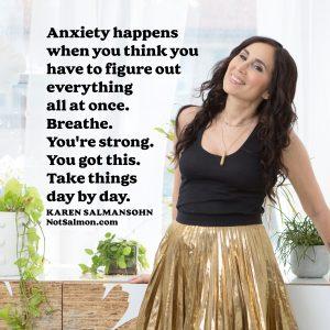 karen salmansohn anxiety happens when