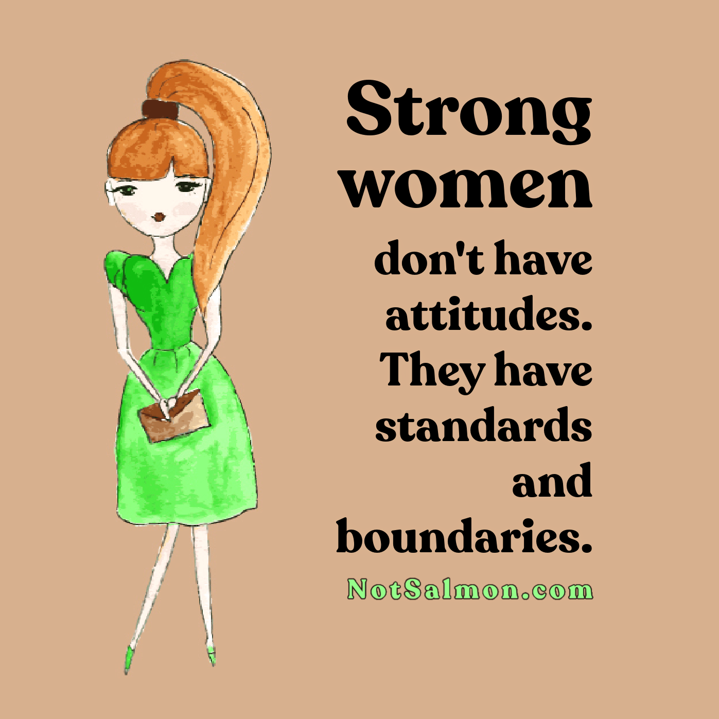 strong women don't have attitude they have standards boundaries