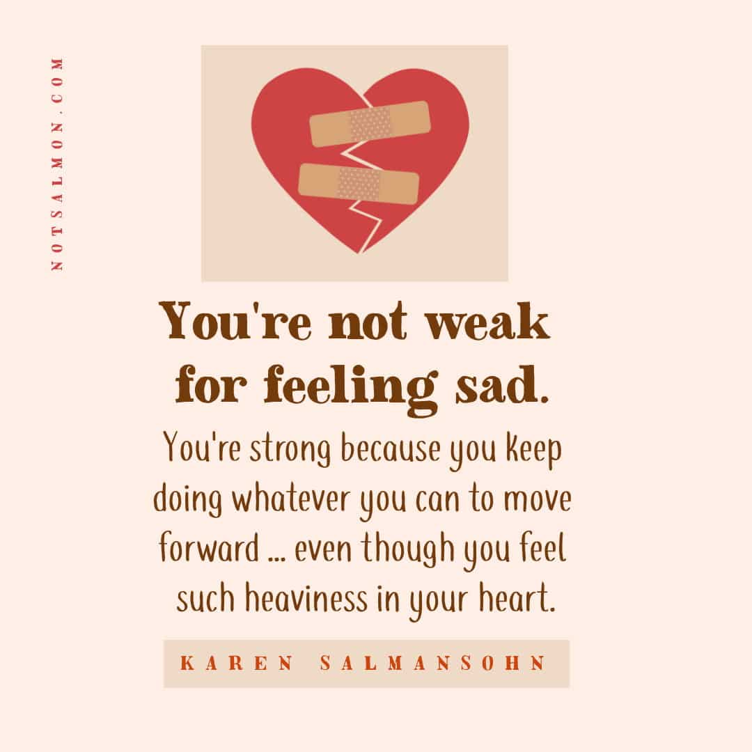 you're not weak for feeling sad you're strong